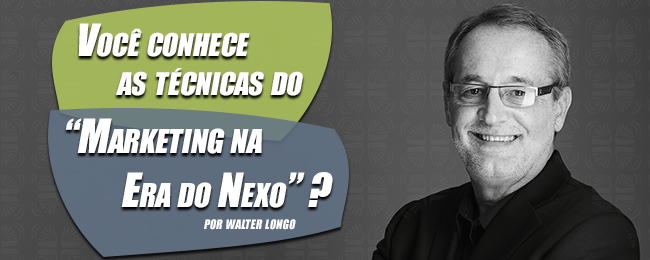 Você conhece as técnicas do marketing na era do nexo?